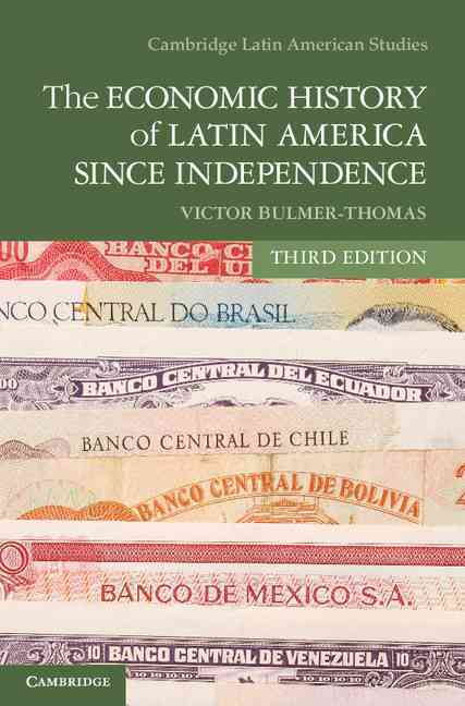 The Economic History of Latin America Since Independence By Bulmer-Thomas, Victor